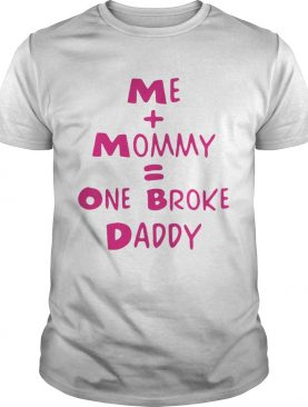 Me mommy one broke daddy shirt