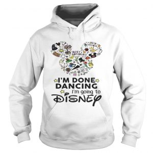 Mickey Mouse Im done dancing Im going to Disney hoodie