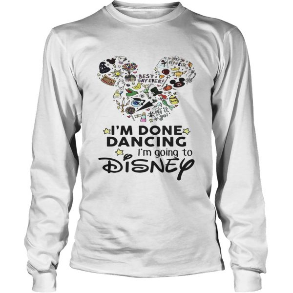 Mickey Mouse Im done dancing Im going to Disney longsleeve tee