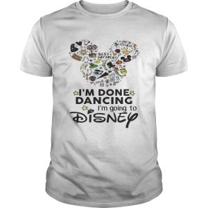 Mickey Mouse Im done dancing Im going to Disney unisex