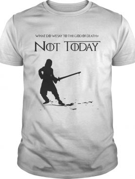 Not Today Shirt What Do We Say To The God Of Death TShirt