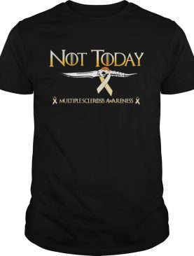 Official Multiple sclerosis Awareness Not Today Game Of Thrones shirt