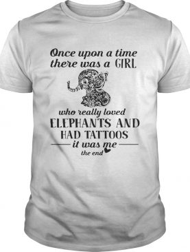 Official once upon a ime there was a girl who really loved elephants and had tattoos shirt
