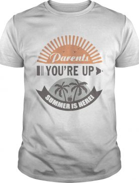 Parents You're Up Summer Is Here T-Shirt