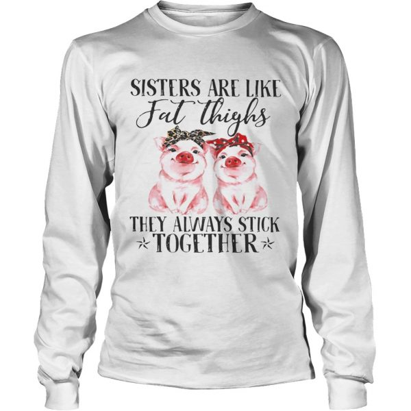 Pig Sisters are like fat thighs they always stick together longsleeve tee