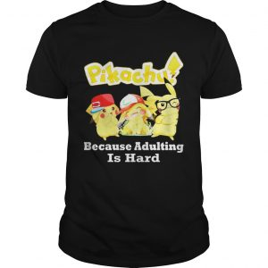 Pikachu Because adulting is hard unisex