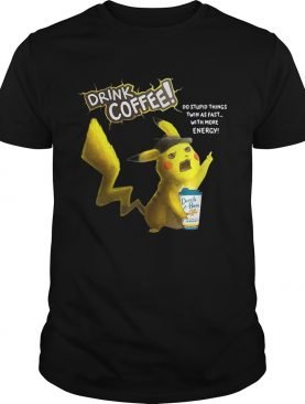 Pikachu Dutch Bros drink Coffee do stupid things twin as fast with more energy shirt