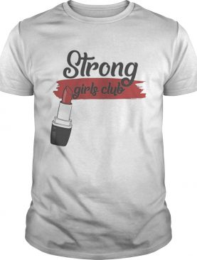 Premium Strong Girls Club With Lipstick Shirt