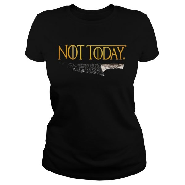 Premium Weapon What do we say to the god of death Not Today Game Of Thrones ladies tee