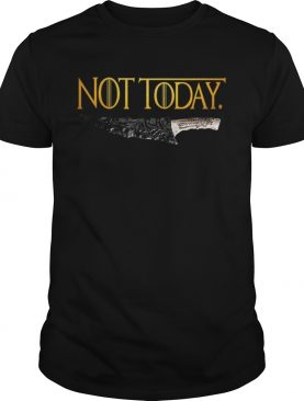 Premium Weapon What do we say to the god of death Not Today Game Of Thrones shirt
