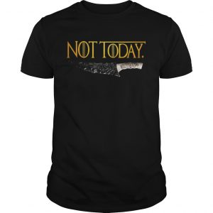 Premium Weapon What do we say to the god of death Not Today Game Of Thrones unisex