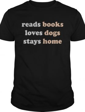 Reads books loves dogs stays home shirt