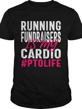 Running Fundraisers is My Cardio PTO Volunteers shirts