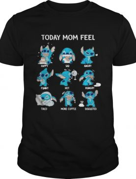 Stitch today mom feel happy sad angry funny hot hungry shirt
