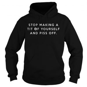 Stop making a tit of yourself and piss off hoodie
