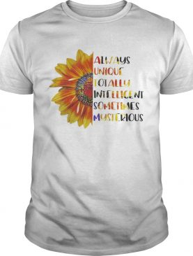 Sunflower Always unique totally intelligent sometimes mysterious shirt