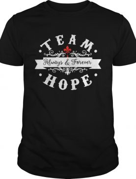 Team always and forever hope tshirt