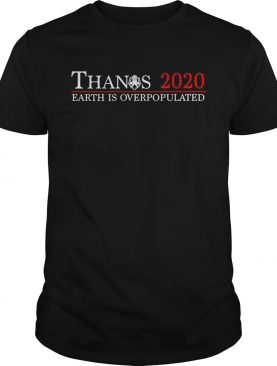 Thanos 2020 earth is overpopulated shirt