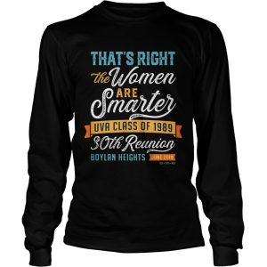 Thats Right The Women Are Smarter UVA Class Of 1989 longsleeve tee