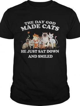 The Day God Made Cats he just sat down and smiled shirt