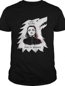The girl has a name Arya Stark Game of Thrones shirt