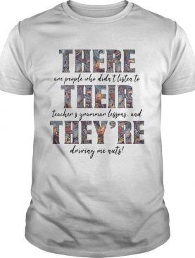 There Are People Who Didn't Listen To Their Teacher's Grammar T-shirt