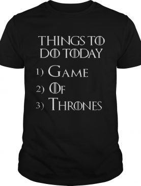 Things to do today 1 Game 2 Of 3 Thrones shirt