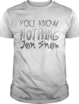 You know nothing Jon Snow Game Of Thrones shirt