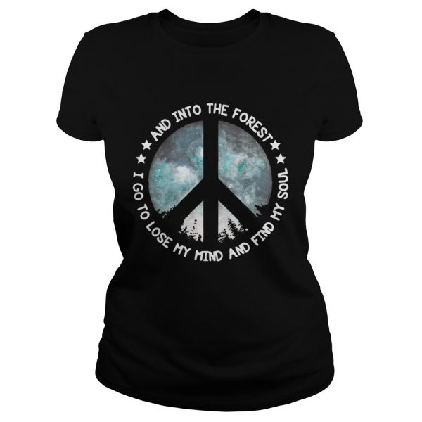 And into the forest I go to lose my mind and and find my soul ladies tee