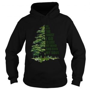 And into the forest I go to lose my mind and find my soul hoodie