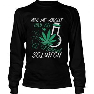 Ask Me About CBD Oil A Natural Solution longsleeve tee