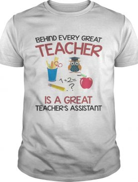 Behind Every Great Teacher Is A Great Teachers Assistant TShirt