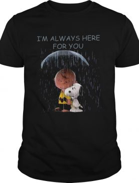 Charlie Brown and Snoopy I'm always here for you shirt