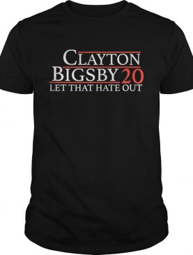 Clayton Bigsby 20 Let that hate out shirt