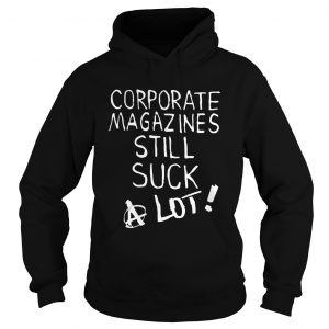 Corporate magazines still suck a lot hoodie