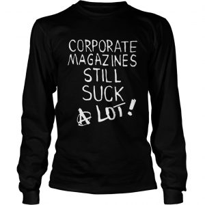 Corporate magazines still suck a lot longsleeve tee