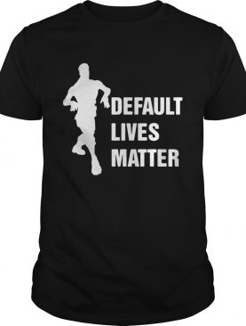 Default Lives Matter Fortnight shirt