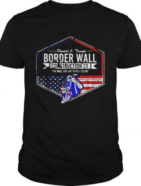 Donald Trump Border wall construction co the wall just got 10 feet taller shirt