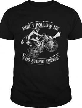 Don't Follow Me I Do Stupid Things Funny Bicycling T-shirt