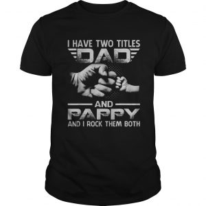 I Have Two Titles Dad And Pappy Dads And Sons Hand unisex