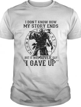 I dont know how my story ends but it will never say i gave up shirt