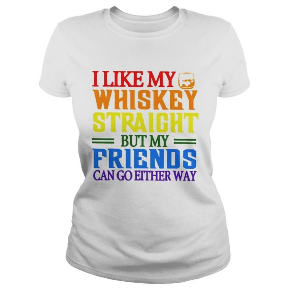 I like my whiskey straight but my friends can go either way LGBT ladeis tee