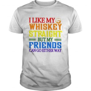 I like my whiskey straight but my friends can go either way LGBT unisex