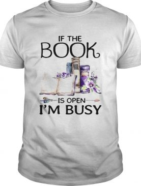 If book is open Im busy shirt