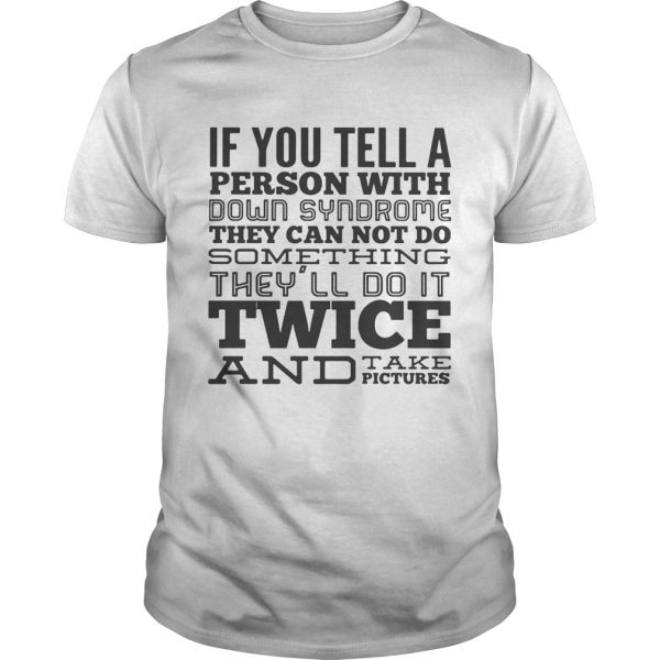 If you tell a person with down syndrome they can not do something unisex