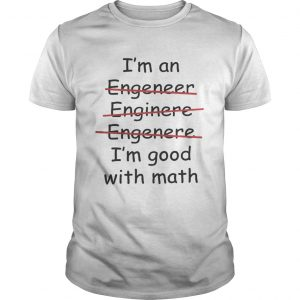 Im an engineer engineer engineer Im good with math unisex