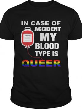 In case of accident my blood type is queer LGBT shirt