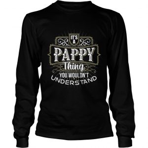 Its a Pappy Thing you wouldnt understand first name Father Day longsleeve tee