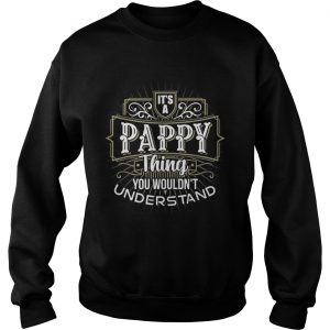 Its a Pappy Thing you wouldnt understand first name Father Day sweatshirt
