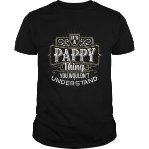 Its a Pappy Thing you wouldnt understand first name Father Day unisex